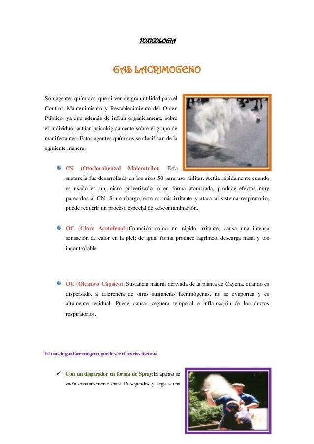 TOXICOLOGIA  GAS LACRIMOGENO Son agentes químicos, que sirven de gran utilidad para el Control, Mantenimiento y Restableci...