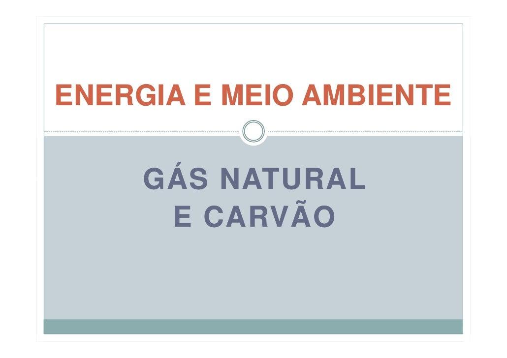 ENERGIA E MEIO AMBIENTE       GÁS NATURAL       E CARVÃO