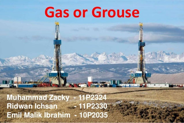 gas or grouse We will write a custom essay sample on gas or grouse specifically for you   however, the natural gas drilled by questar corporation is a.
