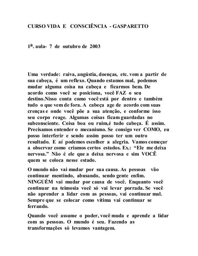 CURSO VIDA E CONSCIÊNCIA - GASPARETTO 1a. aula- 7 de outubro de 2003 Uma verdade: raiva, angústia, doenças, etc. vem a par...