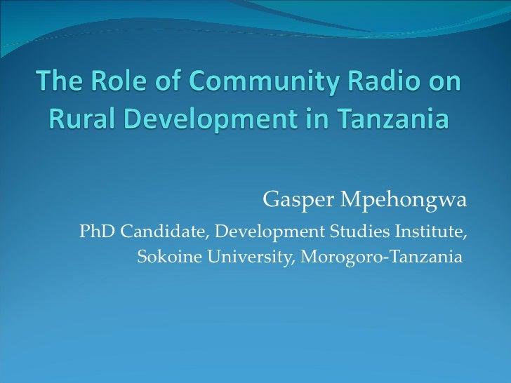Gasper Mpehongwa PhD Candidate, Development Studies Institute, Sokoine University, Morogoro-Tanzania