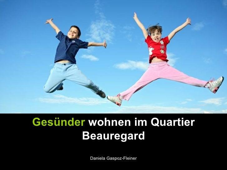 Gesünder  wohnen im Quartier Beauregard Daniela Gaspoz-Fleiner