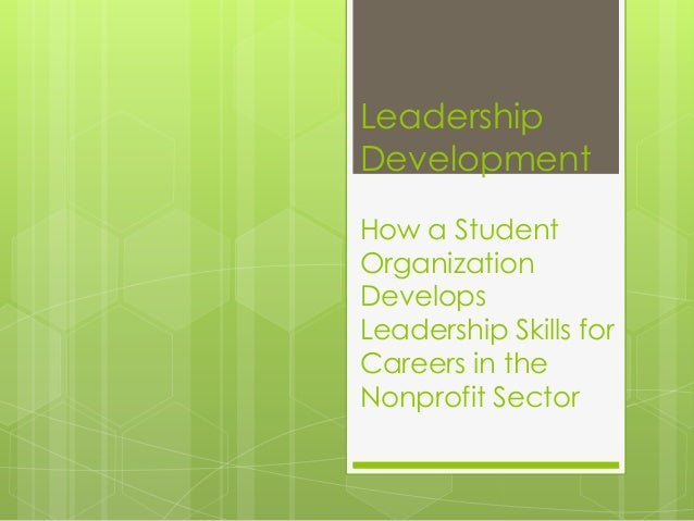 LeadershipDevelopmentHow a StudentOrganizationDevelopsLeadership Skills forCareers in theNonprofit Sector