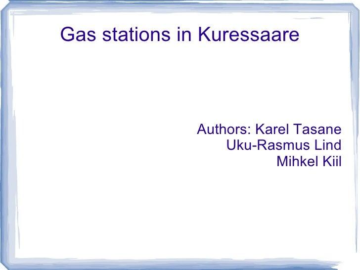 Gas stations in Kuressaare Authors: Karel Tasane Uku-Rasmus Lind Mihkel Kiil