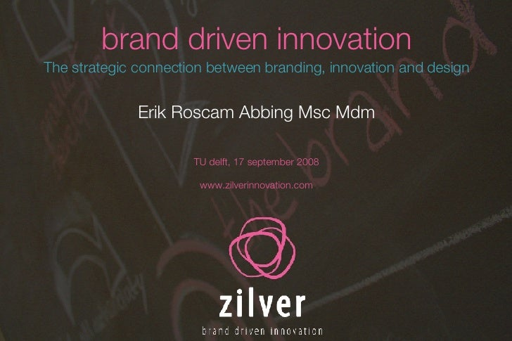 brand driven innovation The strategic connection between branding, innovation and design Erik Roscam Abbing Msc Mdm TU del...