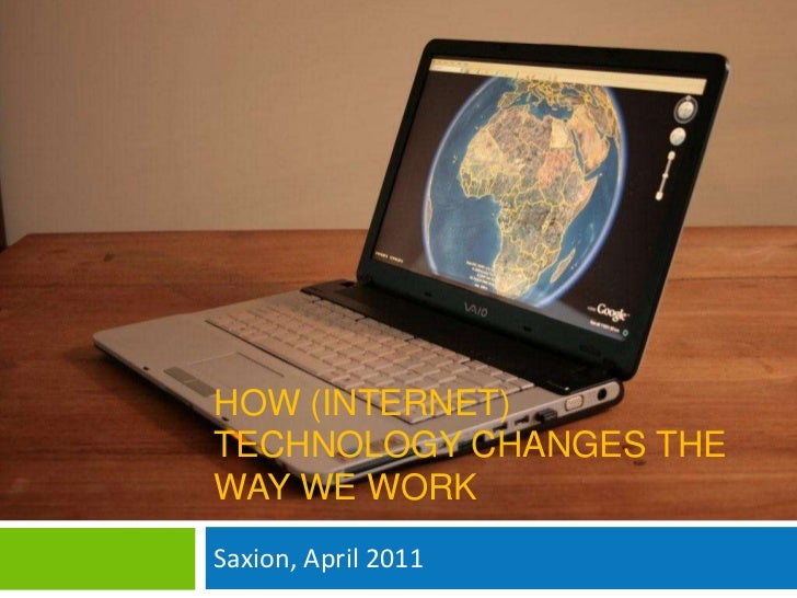 How (Internet) Technologychanges the way we work<br />Saxion, April 2011<br />