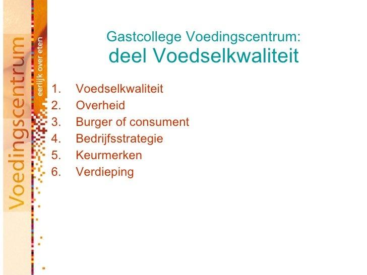 Gastcollege Voedingscentrum:           deel Voedselkwaliteit 1.   Voedselkwaliteit 2.   Overheid 3.   Burger of consument ...