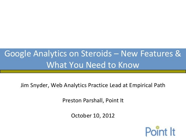 Google Analytics on Steroids – New Features &          What You Need to Know    Jim Snyder, Web Analytics Practice Lead at...