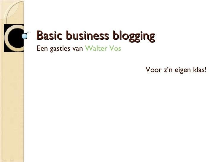 Basic business blogging Een gastles van  Walter Vos Voor z'n eigen klas!