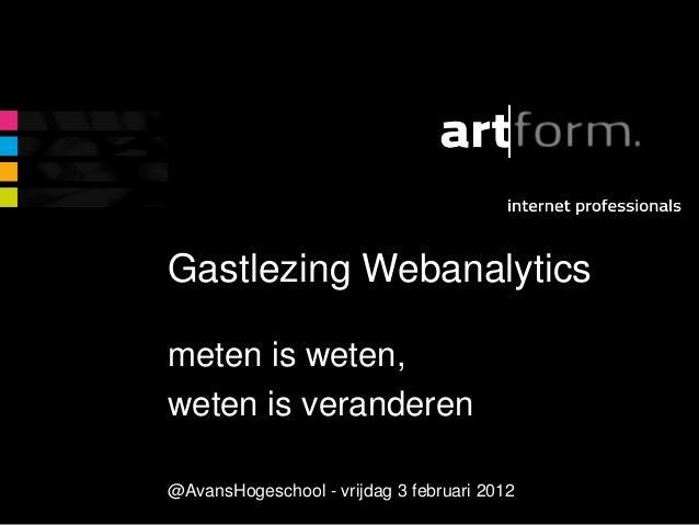 Gastlezing Webanalytics meten is weten, weten is veranderen @AvansHogeschool - vrijdag 3 februari 2012