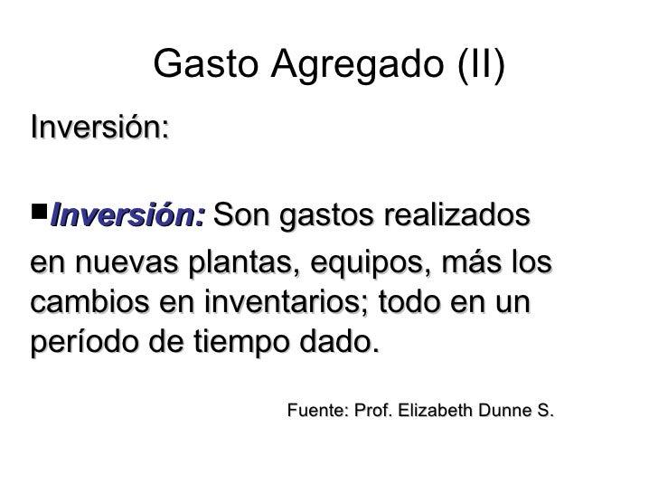 Gasto Agregado (II) <ul><li>Inversión: </li></ul><ul><li>Inversión:  Son gastos realizados </li></ul><ul><li>en nuevas pla...