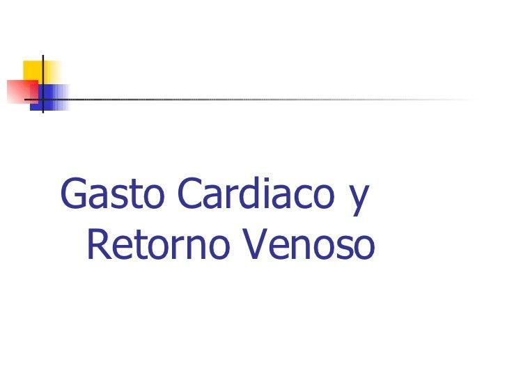 Gasto Cardiaco y  Retorno Venoso