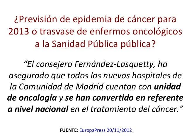 """¿Previsión de epidemia de cáncer para2013 o trasvase de enfermos oncológicos      a la Sanidad Pública pública?     """"El co..."""