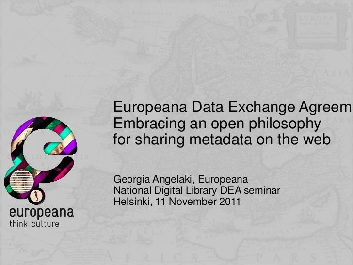 Europeana Data Exchange AgreemeEmbracing an open philosophyfor sharing metadata on the webGeorgia Angelaki, EuropeanaNatio...