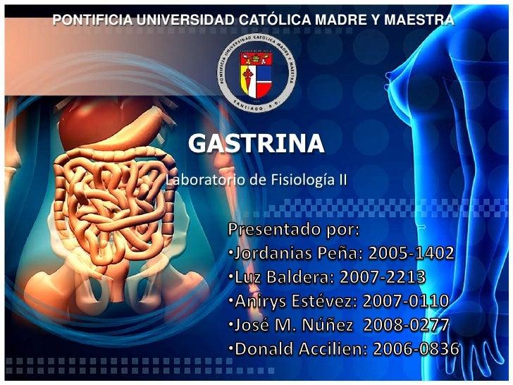 PONTIFICIA UNIVERSIDAD CATÓLICA MADRE Y MAESTRA<br />GASTRINA<br />Laboratorio de Fisiología II<br />Presentadopor:<br /><...