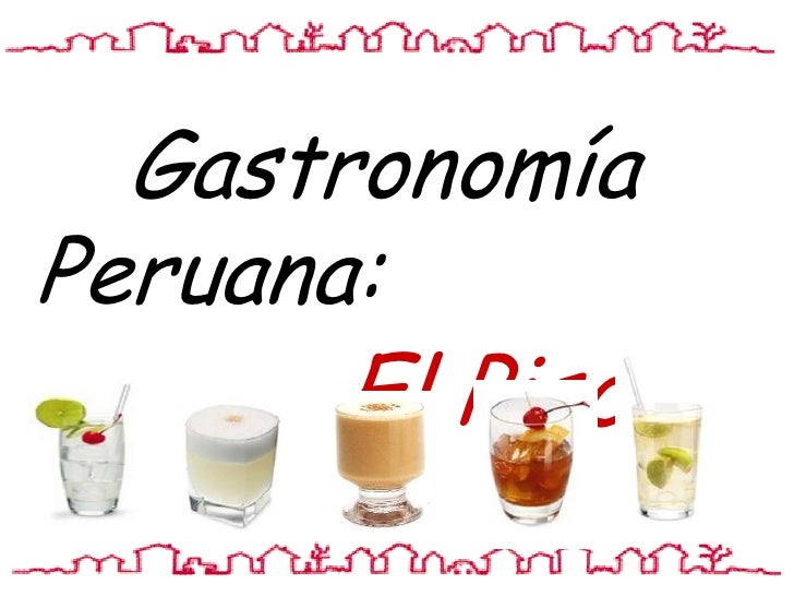 Gastronomía Peruana:<br />           El Pisco<br />