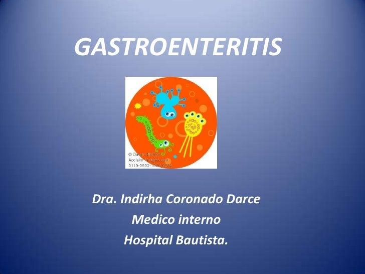 GASTROENTERITIS<br />Dra. Indirha Coronado Darce<br />Medico interno <br />Hospital Bautista.<br />