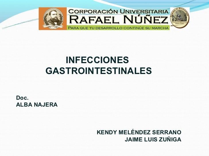 INFECCIONES       GASTROINTESTINALESDoc.ALBA NAJERA               KENDY MELÉNDEZ SERRANO                      JAIME LUIS Z...