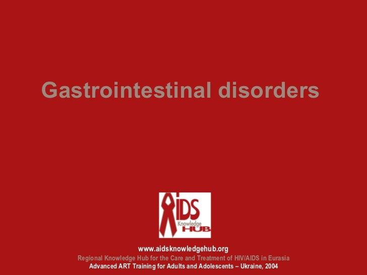Gastrointestinal disorders                       www.aidsknowledgehub.org   Regional Knowledge Hub for the Care and Treatm...
