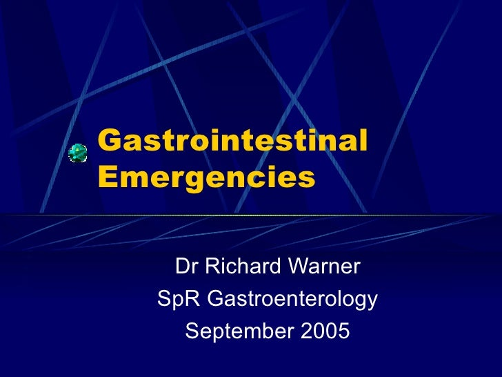 Gastrointestinal Emergencies Dr Richard Warner SpR Gastroenterology September 2005