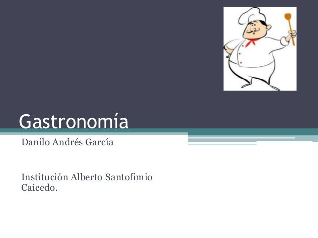 Gastronomía Danilo Andrés García Institución Alberto Santofimio Caicedo.