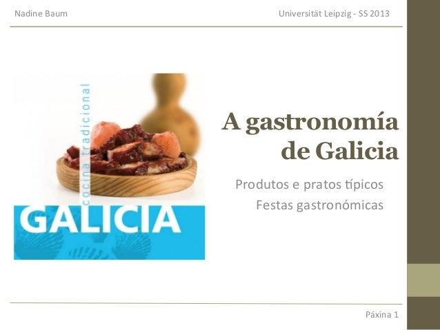 A gastronomíade GaliciaProdutos e pratos ,picos Festas gastronómicas Nadine Baum          Universi...