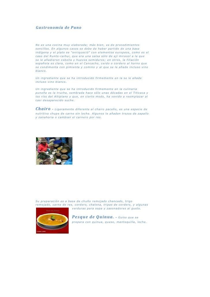 Gastronomía de PunoNo es una cocina muy elaborada; más bien, es de procedimientos sencillos. En algunos casos se debe de ...