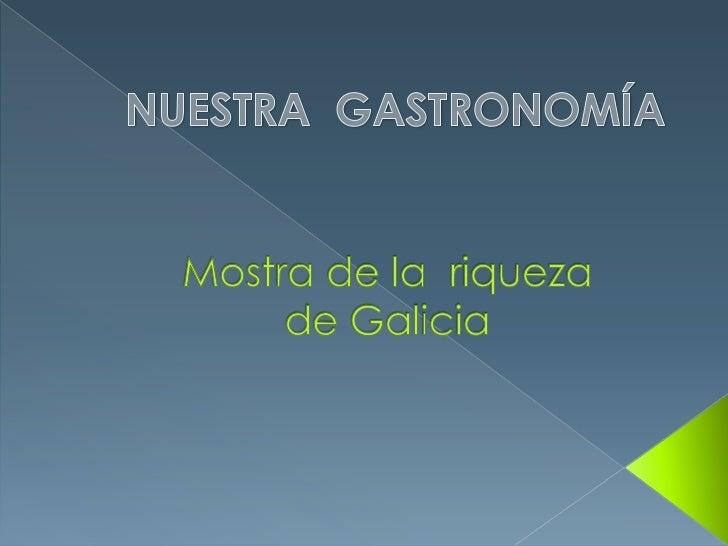 La característica fundamental de lagastronomía gallega es la alta calidad de susmaterias primas. Carnes de todo tipo ( ga...
