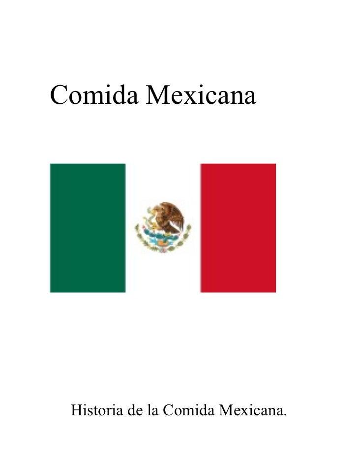 Comida Mexicana      Historia de la Comida Mexicana.