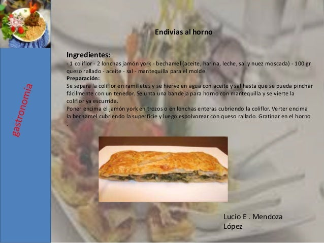 Lucio E . Mendoza López Ingredientes: - 1 coliflor - 2 lonchas jamón york - bechamel (aceite, harina, leche, sal y nuez mo...