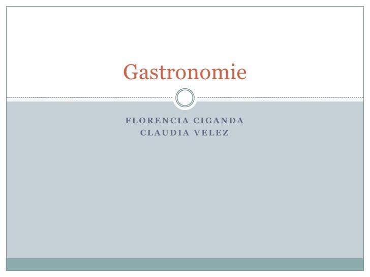 Florencia ciganda<br />Claudia velez<br />Gastronomie<br />