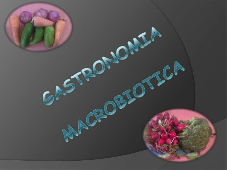 La cocinamacrobiótica es elarte de alimentarsepara rejuvenecer elcuerpo y el espírituy preservar laestabilidadpsicofísica.