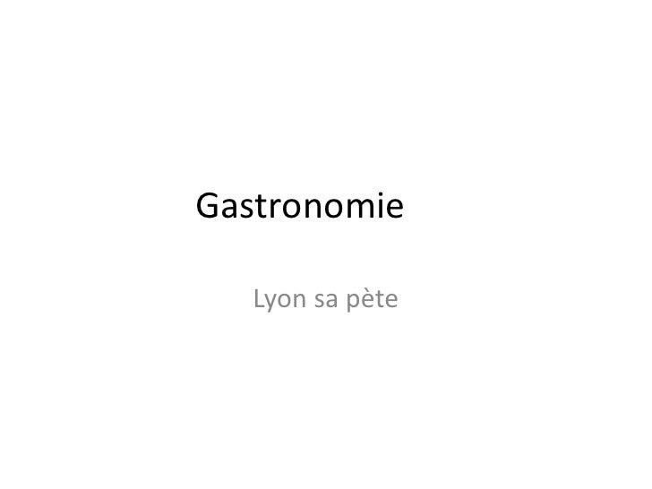 Gastronomie<br />Lyon sa pète<br />