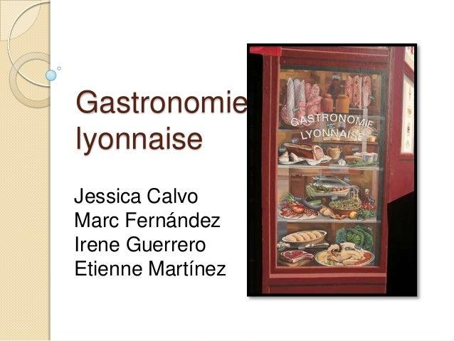 GastronomielyonnaiseJessica CalvoMarc FernándezIrene GuerreroEtienne Martínez