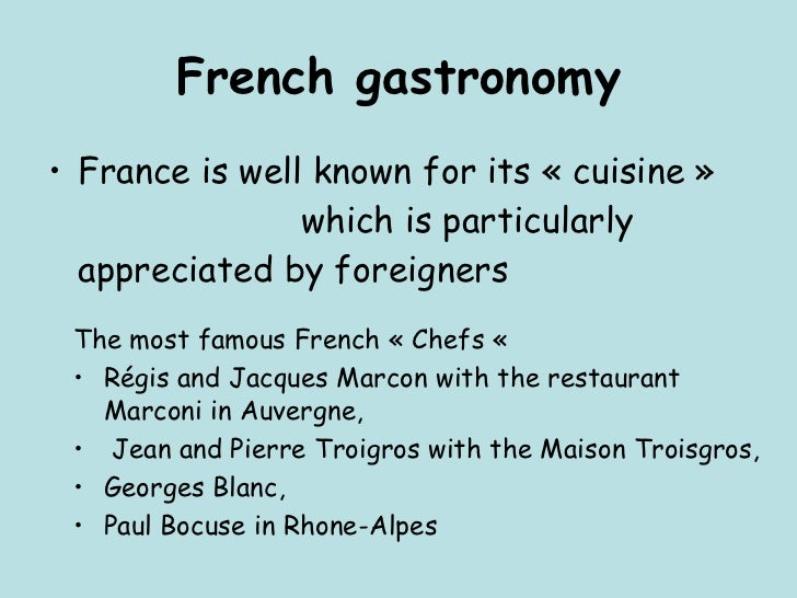 French gastronomy <ul><li>France is well known for its «cuisine»  which is particularly appreciated by foreigners </li><...