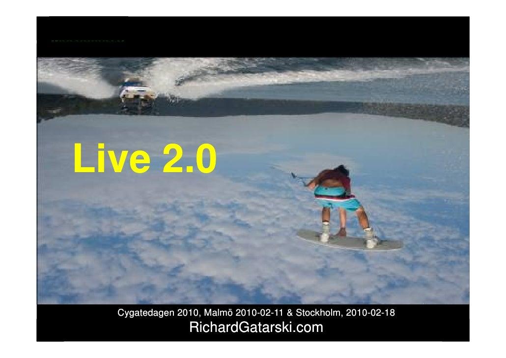 sociala medier     Live 2.0          Cygatedagen 2010, Malmö 2010-02-11 & Stockholm, 2010-02-18                           ...