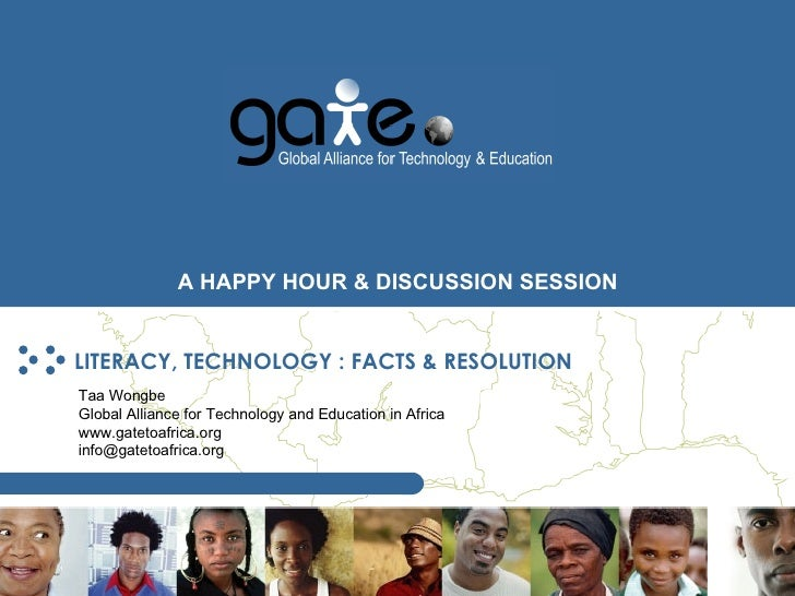 LITERACY, TECHNOLOGY : FACTS & RESOLUTION Taa Wongbe Global Alliance for Technology and Education in Africa www.gatetoafri...