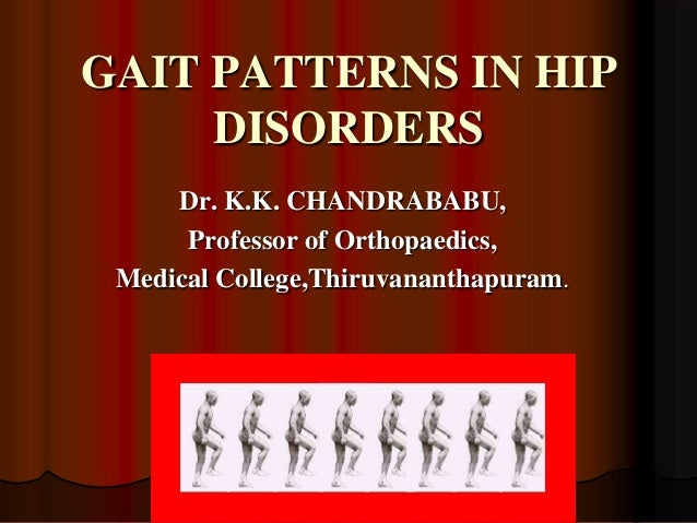 GAIT PATTERNS IN HIP DISORDERS Dr. K.K. CHANDRABABU, Professor of Orthopaedics, Medical College,Thiruvananthapuram.