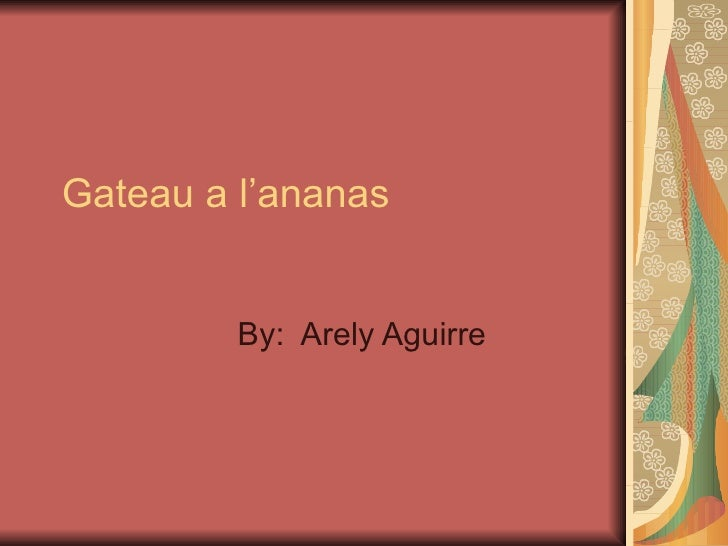 Gateau a l'ananas By:  Arely Aguirre