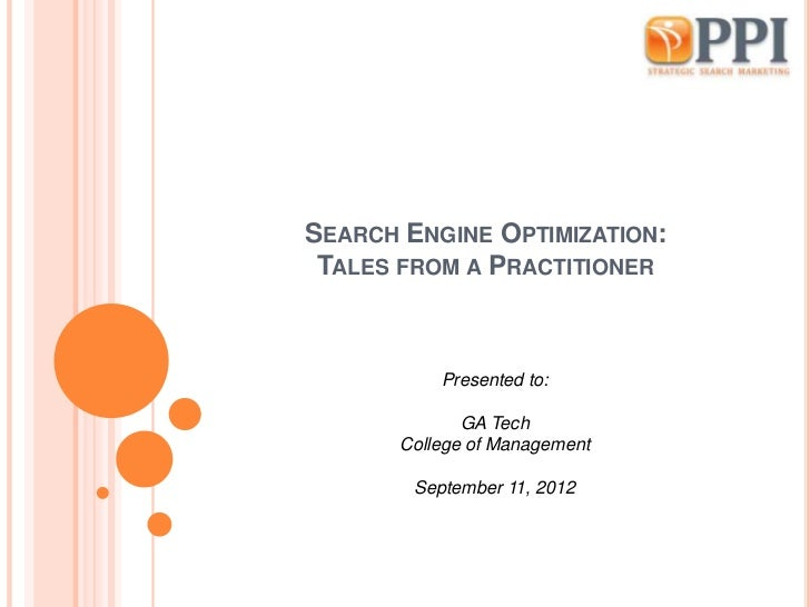 SEARCH ENGINE OPTIMIZATION: TALES FROM A PRACTITIONER           Presented to:              GA Tech       College of Manage...