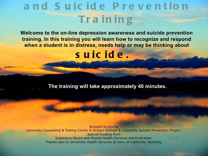 a n d S u ic id e P r e v e n t io n            Tr a in in gWelcome to the on-line depression awareness and suicide preven...
