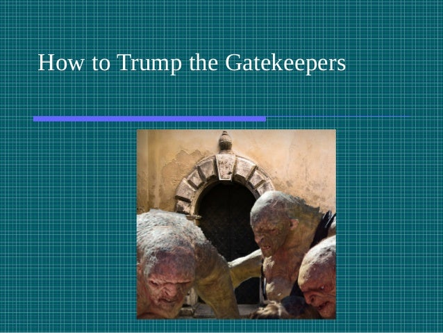 How to Trump the Gatekeepers