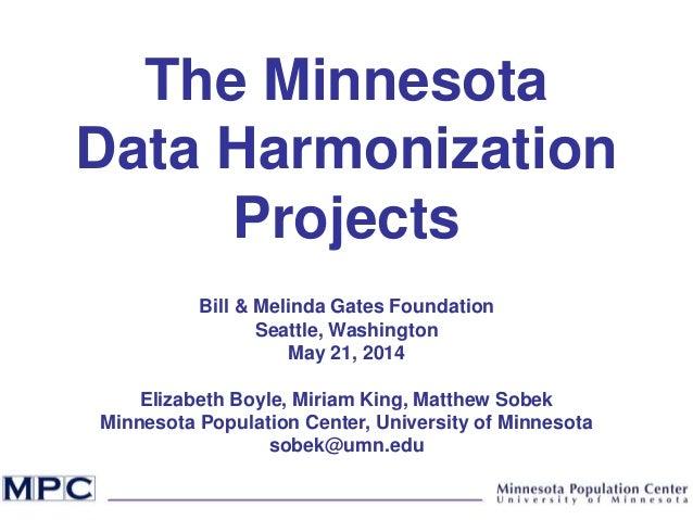The Minnesota Data Harmonization Projects Bill & Melinda Gates Foundation Seattle, Washington May 21, 2014 Elizabeth Boyle...
