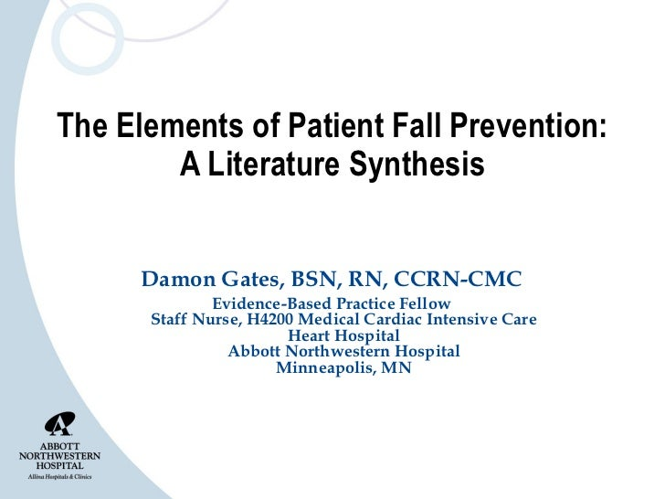 The Elements of Patient Fall Prevention: A Literature Synthesis Damon Gates, BSN, RN, CCRN-CMC Evidence-Based Practice Fel...