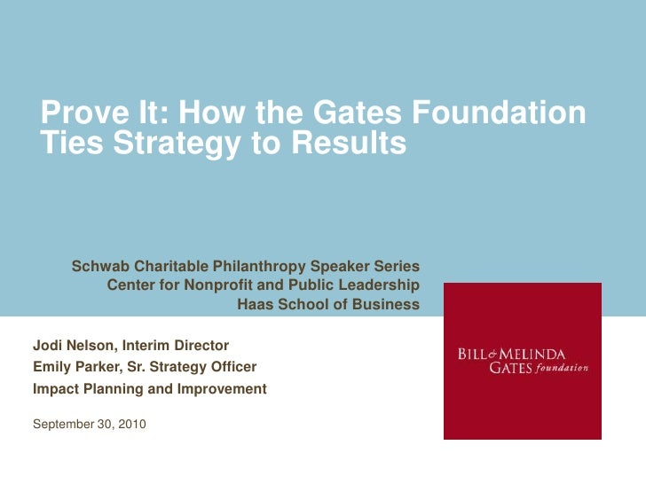 Prove It: How the Gates Foundation Ties Strategy to Results<br />Schwab Charitable Philanthropy Speaker Series<br />Center...