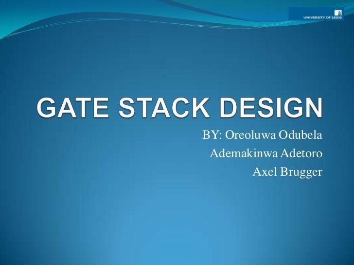 GATE STACK DESIGN<br />BY: OreoluwaOdubela<br />AdemakinwaAdetoro<br />Axel Brugger<br />