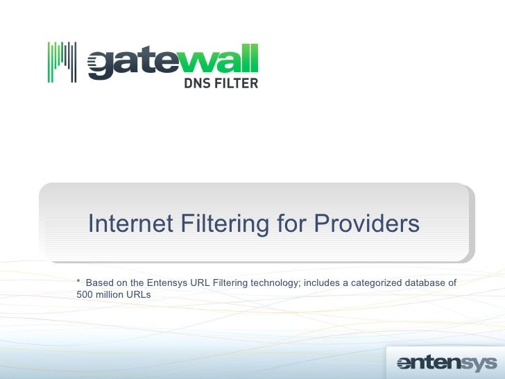 Internet Filtering for Providers* Based on the Entensys URL Filtering technology; includes a categorized database of500 mi...