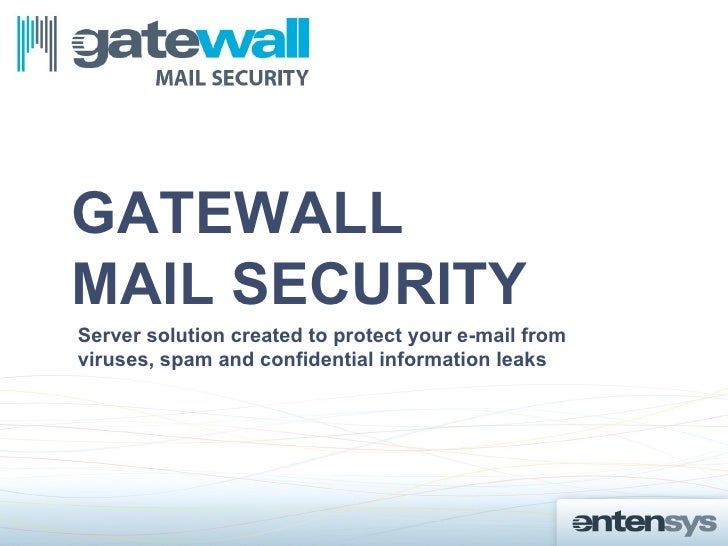 GATEWALLMAIL SECURITYServer solution created to protect your e-mail fromviruses, spam and confidential information leaks