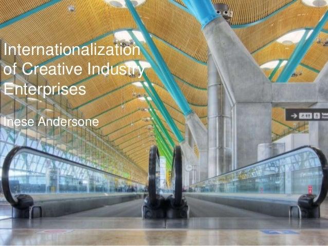 Internationalization of Creative Industry Enterprises Inese Andersone