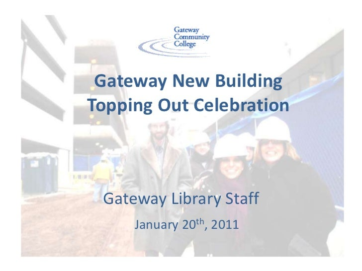 Gateway New Building   Topping Out Celebration<br />Gateway Library Staff<br />January 20th, 2011<br />